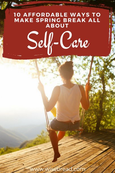 10 Affordable Ways to Make Spring Break All About Self-Care
