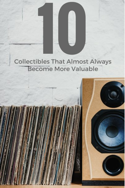 10 Collectibles That Almost Always Become More Valuable
