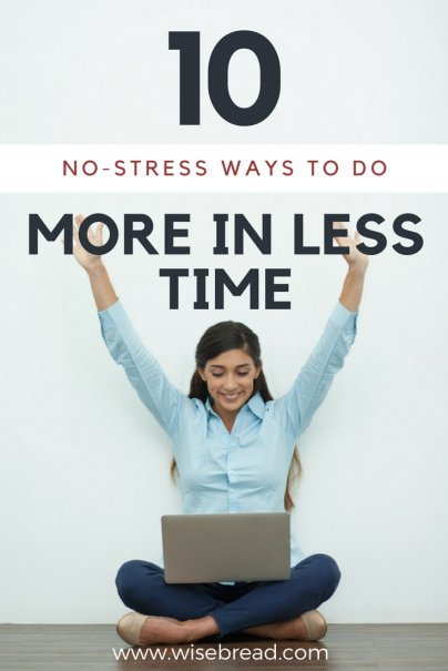 10 No-Stress Ways to Do More in Less Time