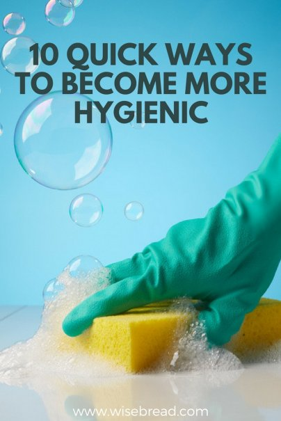 10 Quick Ways to Become More Hygienic