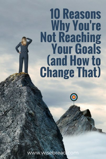 10 Reasons Why You're Not Reaching Your Goals (and How to Change That)