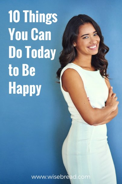 10 Things You Can Do Today to Be Happy