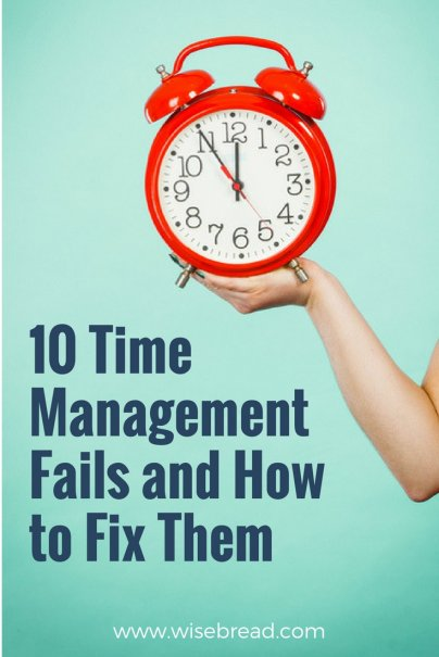 10 Time-Management Fails — and How to Fix Them