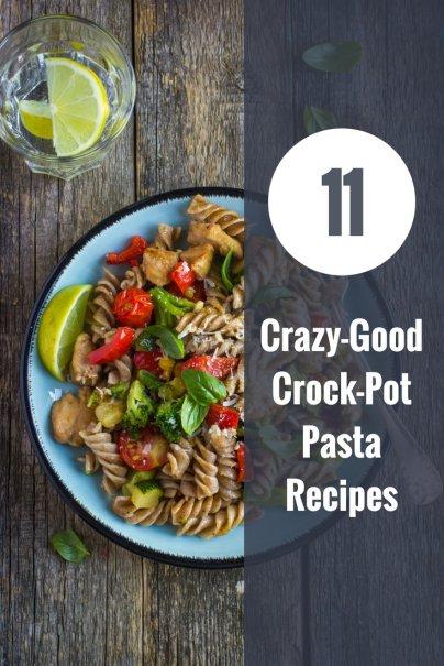 11 Crazy-Good Crock-Pot Pasta Recipes