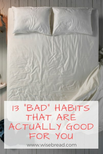 """13 """"Bad"""" Habits That Are Actually Good for You"""