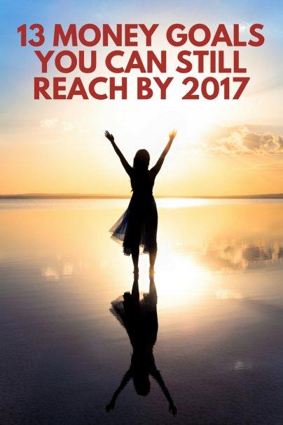13 Money Goals You Can Still Reach by 2017