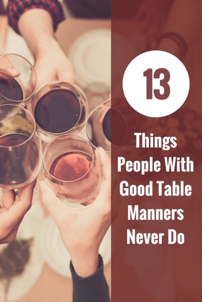 13 Things People With Good Table Manners Never Do
