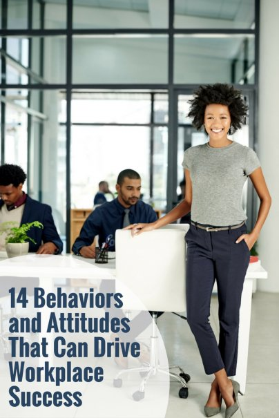 14 Behaviors and Attitudes That Can Drive Workplace Success