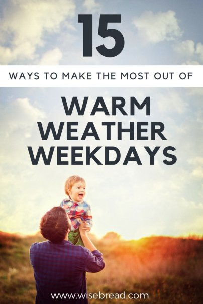 15 Ways to Make the Most Out of Warm-Weather Weekdays