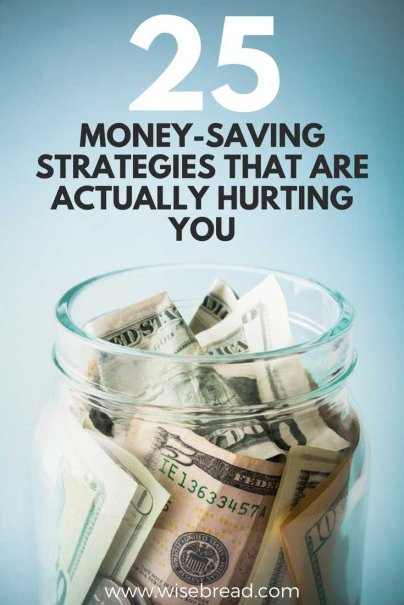 25 Money-Saving Strategies That Are Actually Hurting You