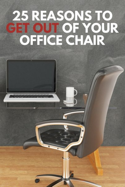 25 Reasons to Get Out of Your Office Chair