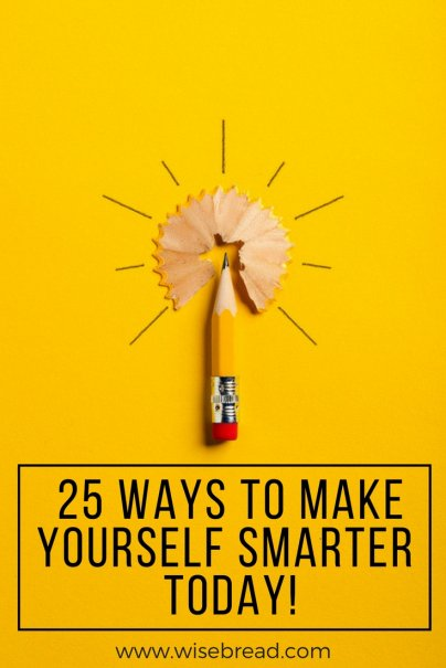 25 Ways to Make Yourself Smarter — Today!