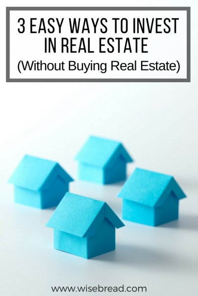 3 Easy Ways to Invest in Real Estate (Without Buying Real Estate)
