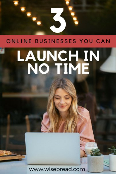 3 Online Businesses You Can Launch In No Time