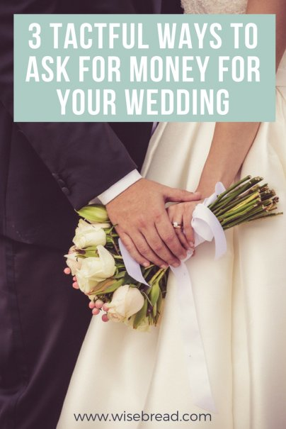 3 Tactful Ways to Ask for Money for Your Wedding