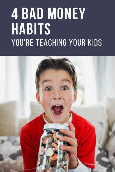 4 Bad Money Habits Youre Teaching Your Kids
