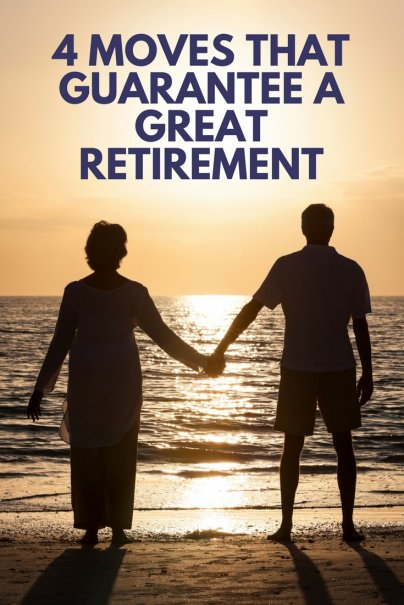 4 Moves That Guarantee a Great Retirement
