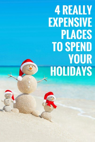 4 Really Expensive Places to Spend Your Holidays