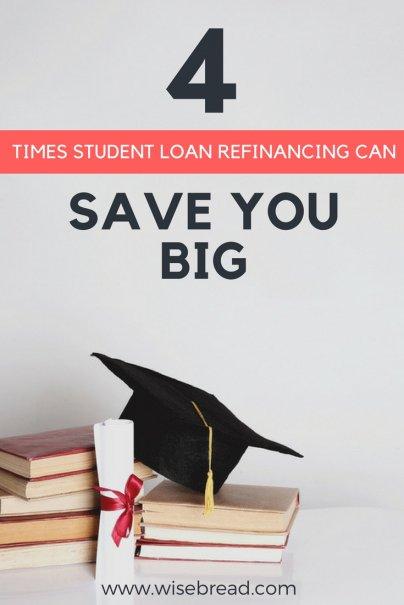 4 Times Student Loan Refinancing Can Save You Big