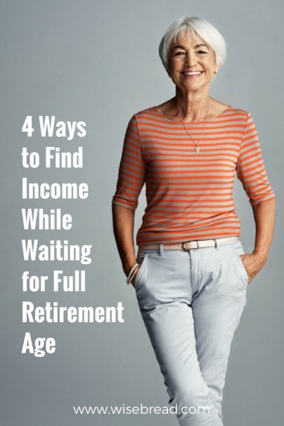 4 Ways to Find Income While Waiting for Full Retirement Age