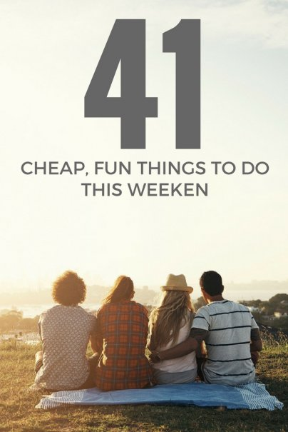 47 Cheap, Fun Things to Do This Weekend