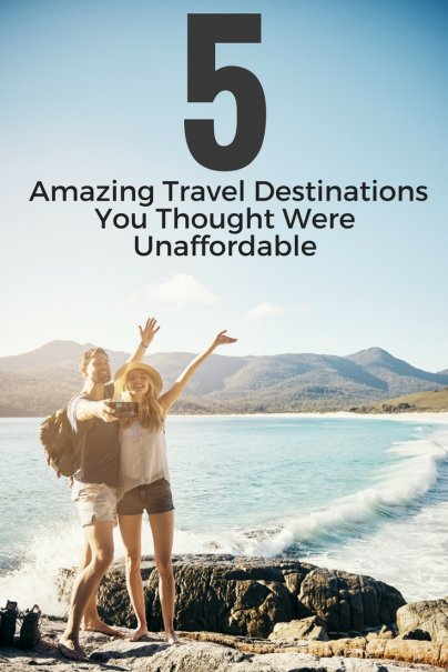 Amazing Travel Destinations You Thought Were Unaffordable
