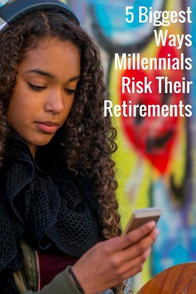 5 Biggest Ways Millennials Risk Their Retirements