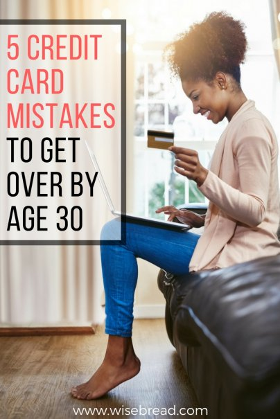 5 Credit Card Mistakes to Get Over by Age 30