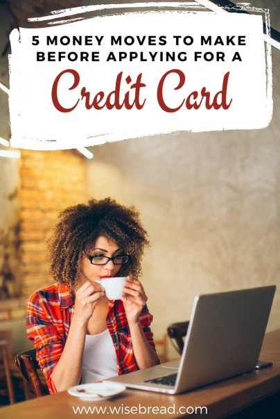 5 Money Moves to Make Before Applying For a Credit Card