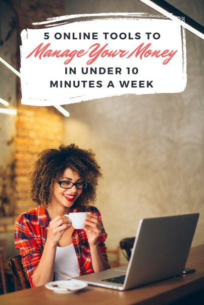 5 Online Tools to Manage Your Money in Under 10 Minutes a Week