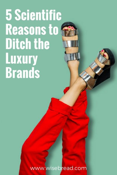 5 Scientific Reasons to Ditch the Luxury Brands