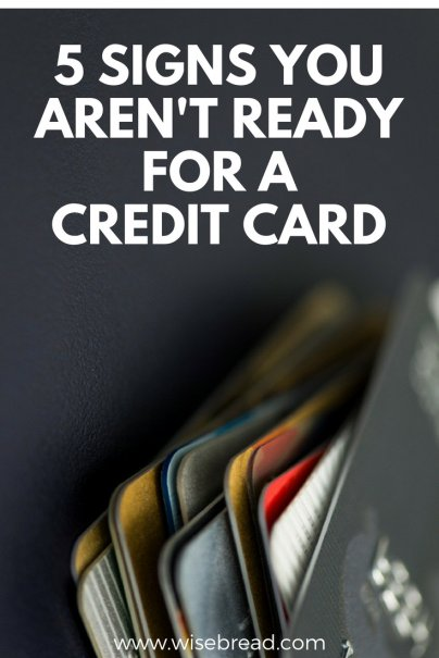 5 Signs You Aren't Ready for a Credit Card