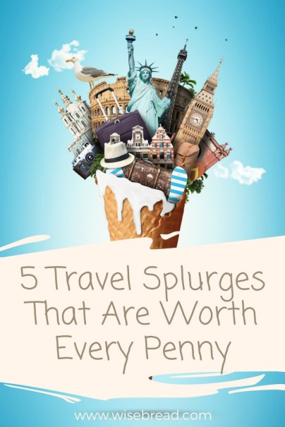 5 Travel Splurges That Are Worth Every Penny