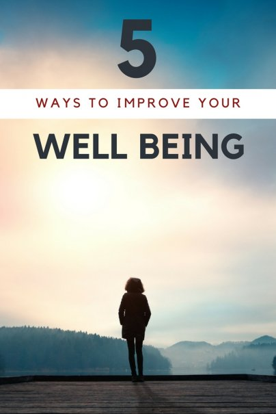 5 Ways to Improve Your Well Being and Delight the Soul
