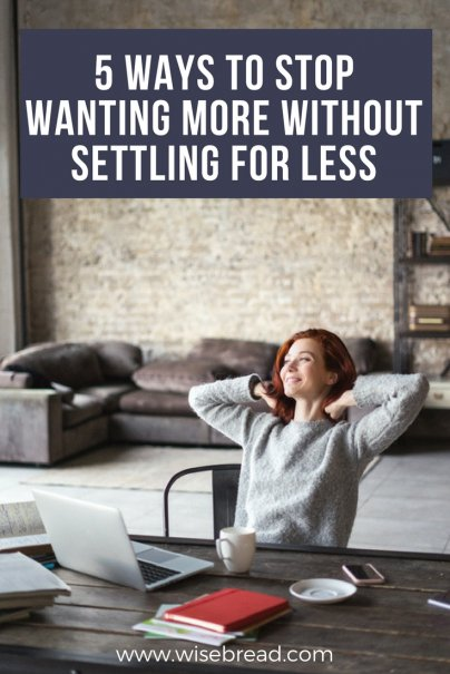 5 Ways to Stop Wanting More Without Settling for Less