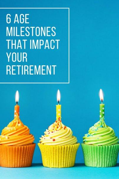 6 Age Milestones That Impact Your Retirement