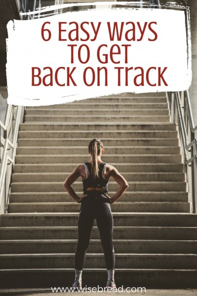 6 Easy Ways to Get Back on Track