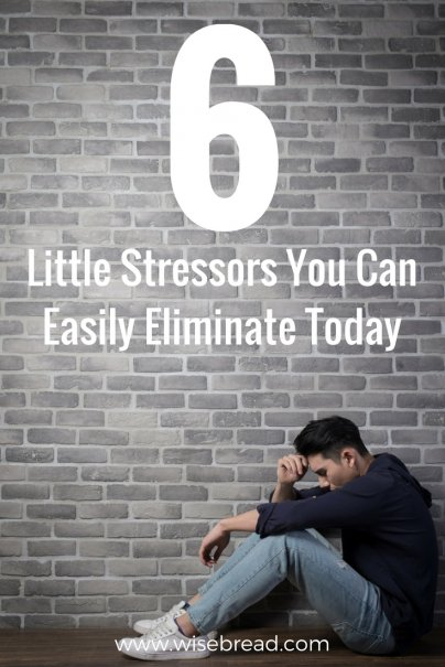 6 Little Stressors You Can Easily Eliminate Today