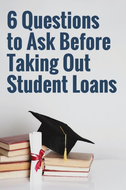 6 Questions to Ask Before Taking Out Student Loans