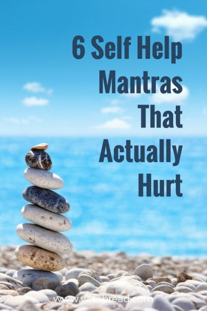 6 Self Help Mantras That Actually Hurt