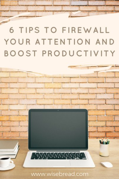6 Tips to Firewall Your Attention and Boost Productivity