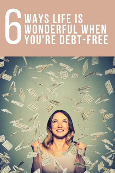 6 Ways Life is Wonderful When Youre Debt-Free