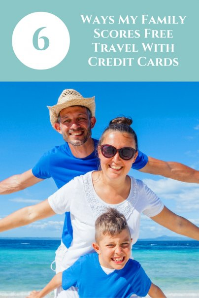 6 Ways My Family Scores Free Travel With Credit Cards