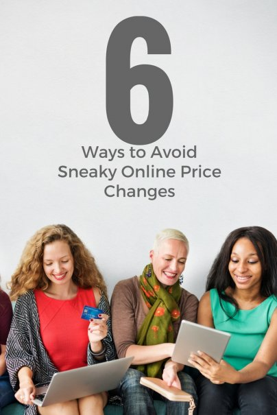 6 Ways to Avoid Sneaky Online Price Changes