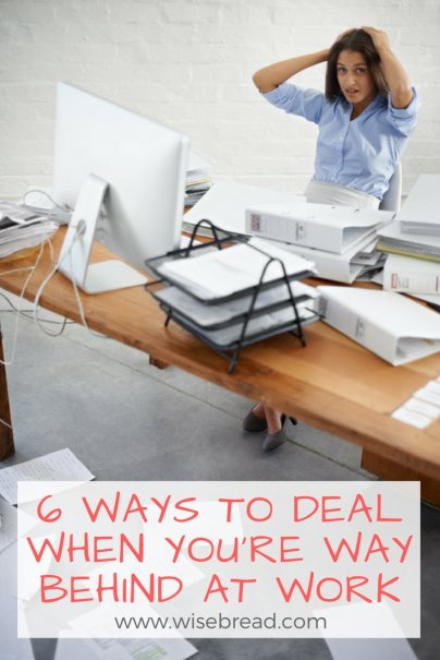 6 Ways to Deal When You're Way Behind at Work