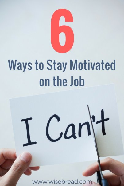 6 Ways to Stay Motivated on the Job