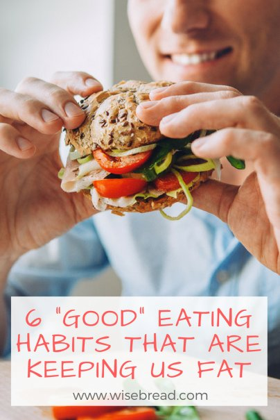 """6 """"Good"""" Eating Habits That Are Keeping Us Fat"""