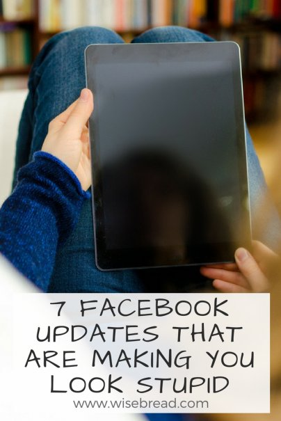 7 Facebook Updates That Are Making You Look Stupid