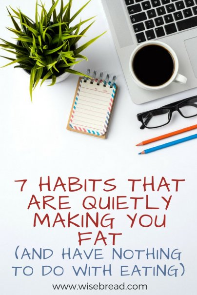 7 Habits That Are Quietly Making You Fat (and Have Nothing to Do With Eating)