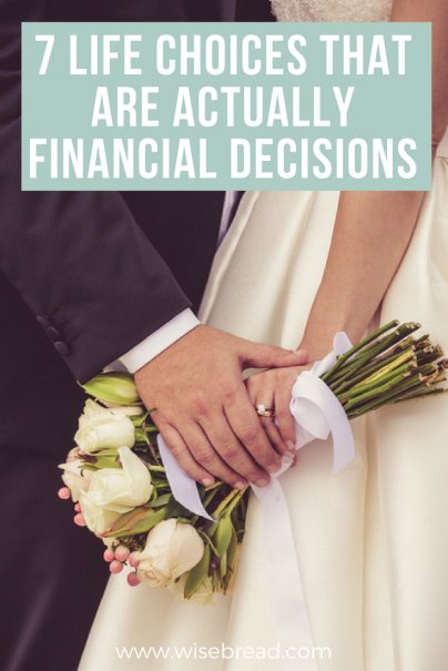 7 Life Choices That Are Actually Financial Decisions